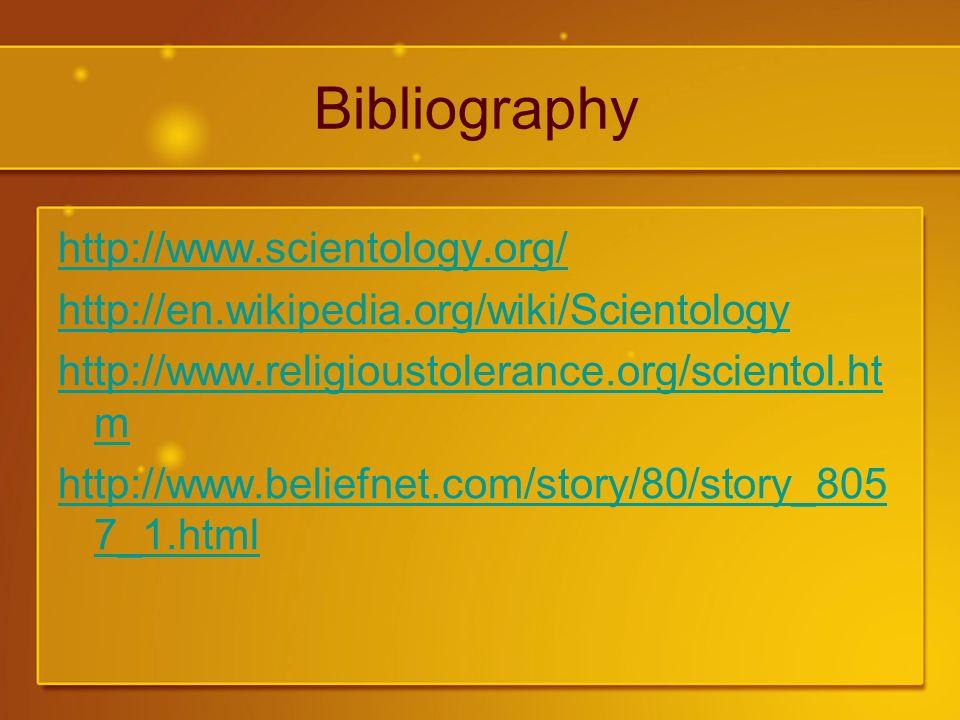 Bibliography http://www.scientology.org/ http://en.wikipedia.org/wiki/Scientology http://www.religioustolerance.org/scientol.ht m http://www.beliefnet.com/story/80/story_805 7_1.html