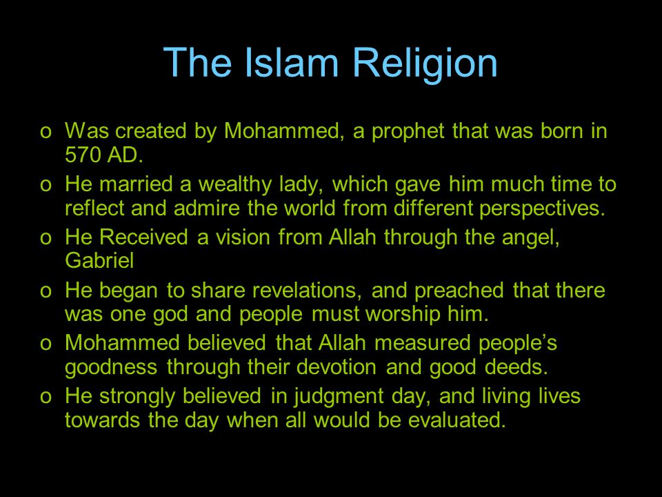 The Islam Religion oWas created by Mohammed, a prophet that was born in 570 AD.