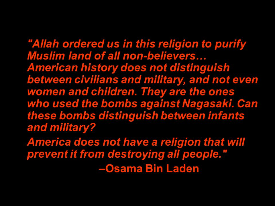 Allah ordered us in this religion to purify Muslim land of all non-believers… American history does not distinguish between civilians and military, and not even women and children.