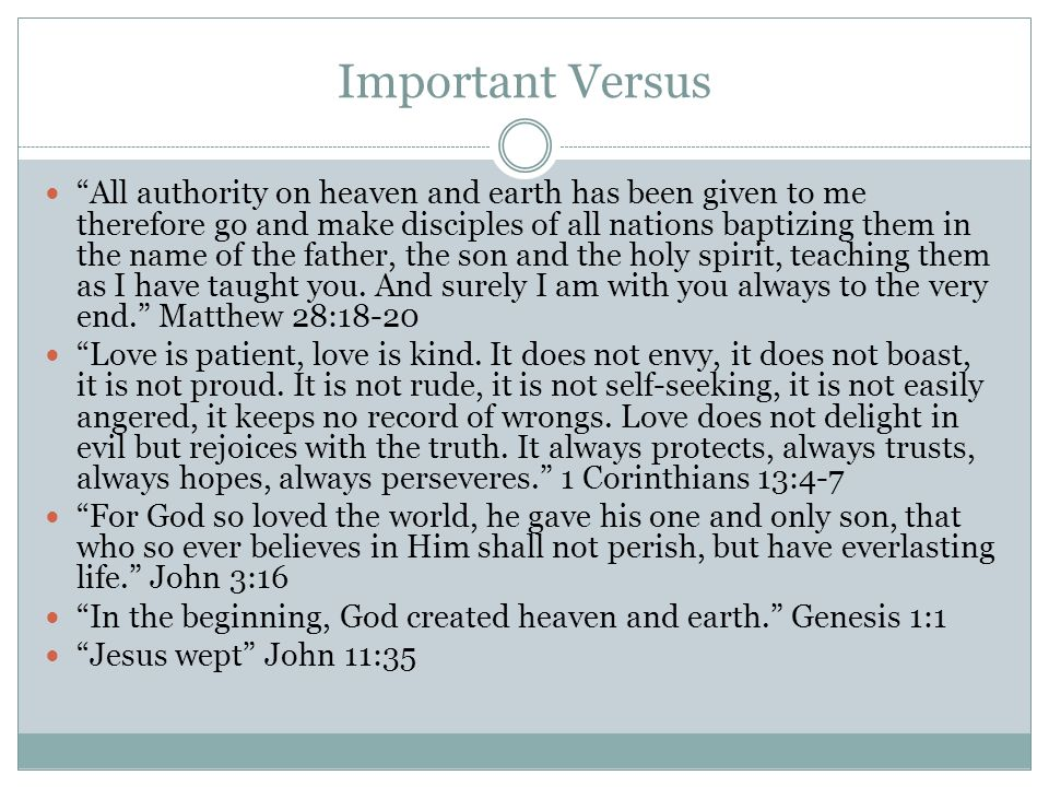 Important Versus All authority on heaven and earth has been given to me therefore go and make disciples of all nations baptizing them in the name of the father, the son and the holy spirit, teaching them as I have taught you.