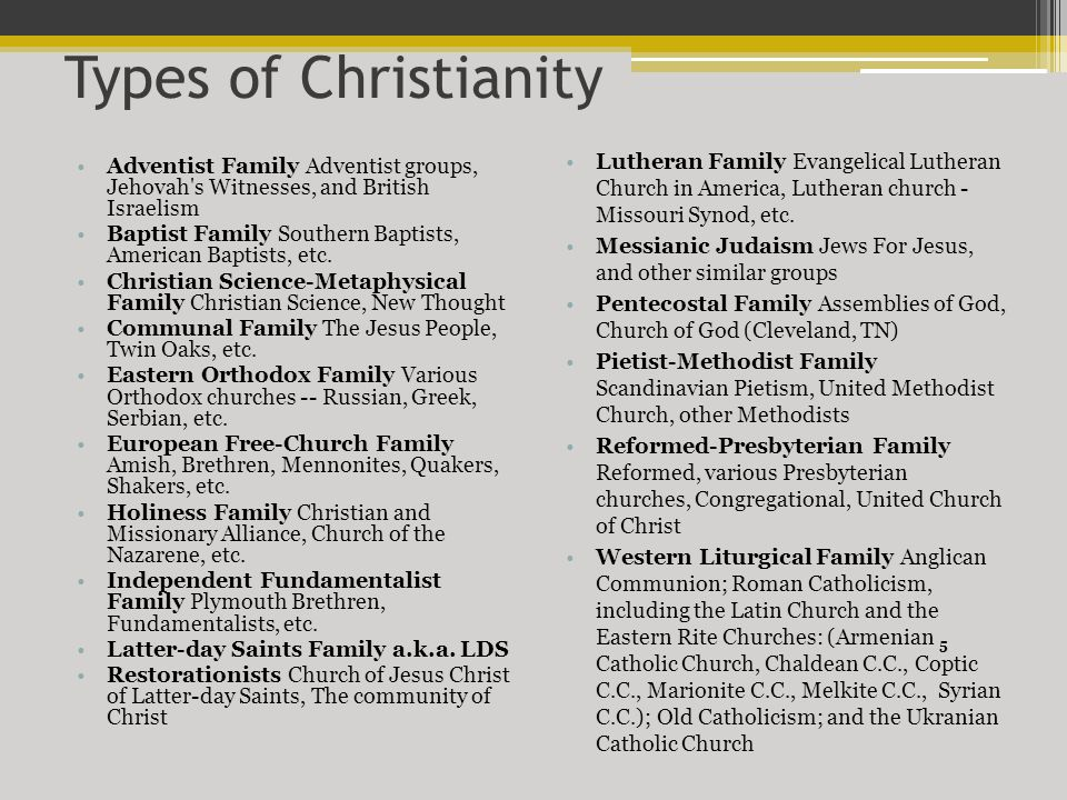 Types of Christianity Adventist Family Adventist groups, Jehovah s Witnesses, and British Israelism Baptist Family Southern Baptists, American Baptists, etc.