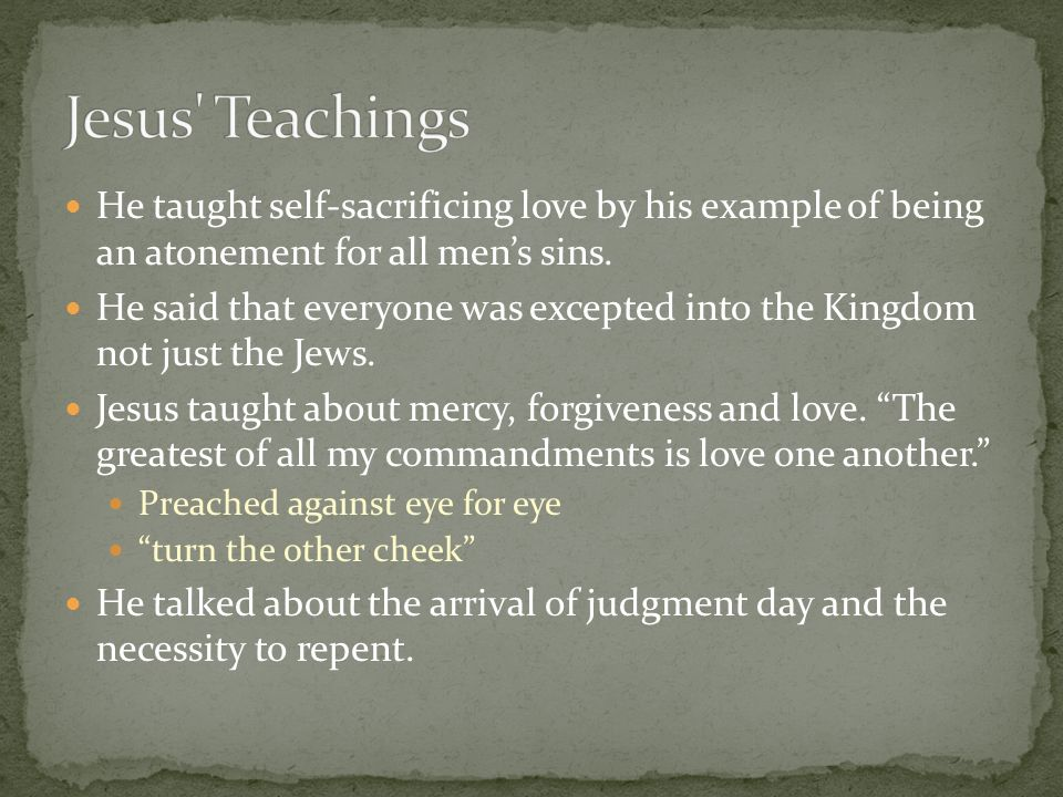He taught self-sacrificing love by his example of being an atonement for all mens sins.