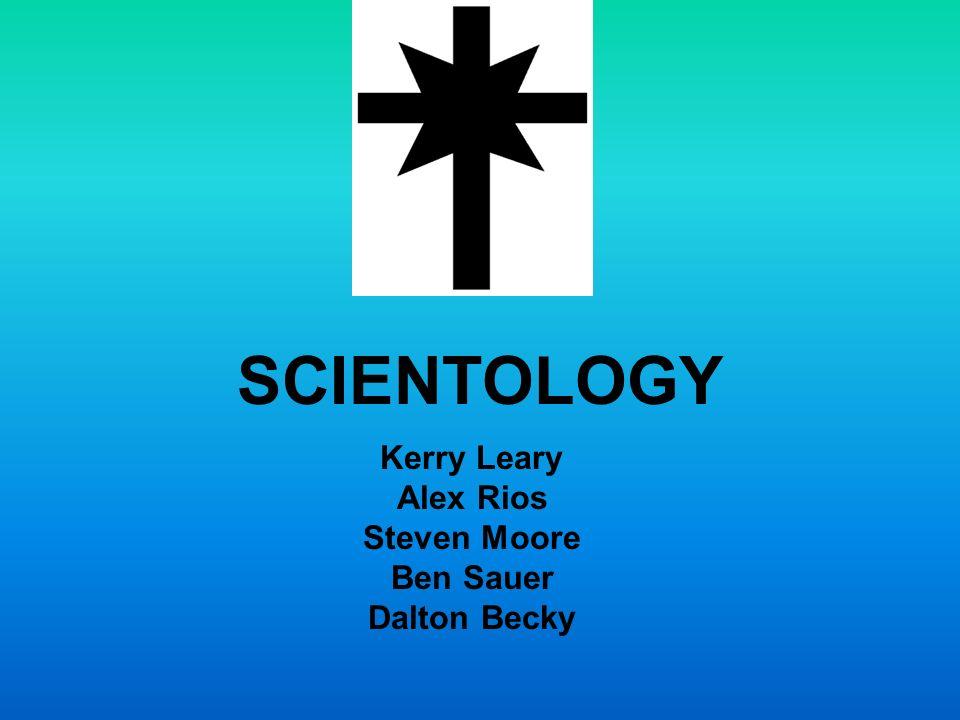 SCIENTOLOGY Kerry Leary Alex Rios Steven Moore Ben Sauer Dalton Becky