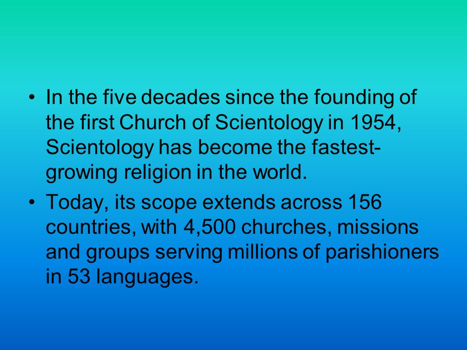 In the five decades since the founding of the first Church of Scientology in 1954, Scientology has become the fastest- growing religion in the world.