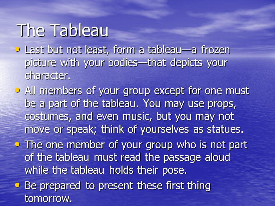 The Tableau Last but not least, form a tableaua frozen picture with your bodiesthat depicts your character.