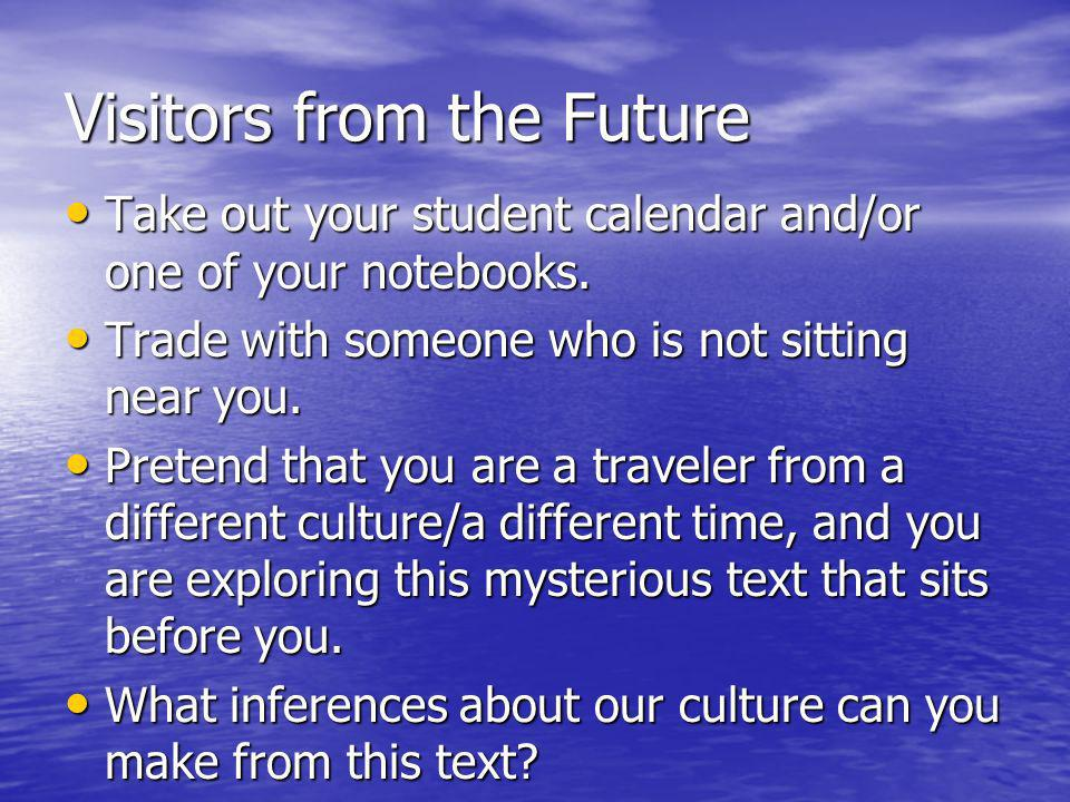 Visitors from the Future Take out your student calendar and/or one of your notebooks.