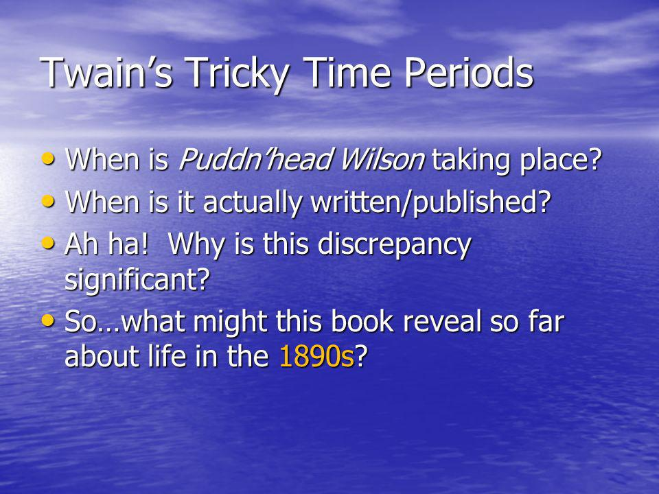 Twains Tricky Time Periods When is Puddnhead Wilson taking place.