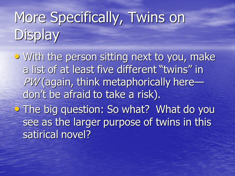 More Specifically, Twins on Display With the person sitting next to you, make a list of at least five different twins in PW (again, think metaphorically here dont be afraid to take a risk).