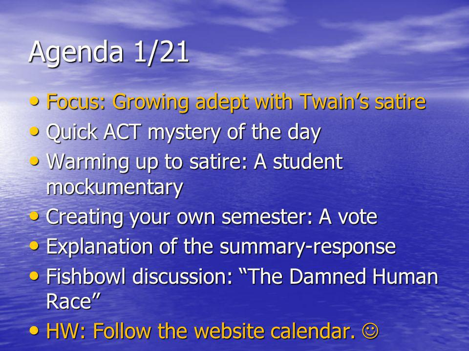 Agenda 2/5 Focus: Researching Twain through a New Historicist lens Focus: Researching Twain through a New Historicist lens Turn in your summary-responses Turn in your summary-responses Mini vocabulary quiz: Unit 4 Mini vocabulary quiz: Unit 4 Time to research/prepare for tomorrows timed writing Time to research/prepare for tomorrows timed writing HW: Follow the website calendar.