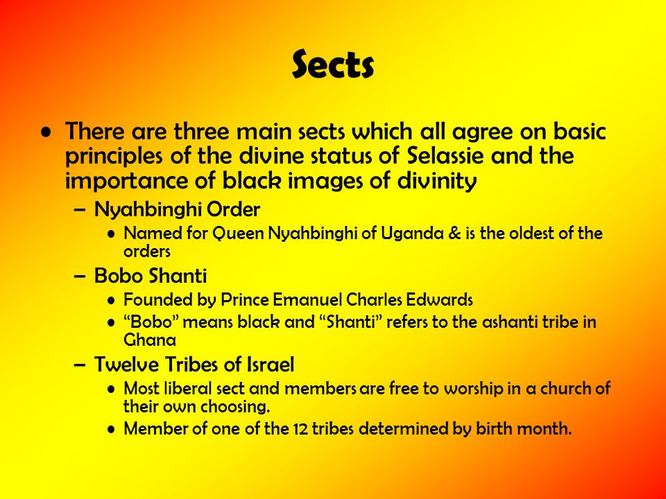 Sects There are three main sects which all agree on basic principles of the divine status of Selassie and the importance of black images of divinity –