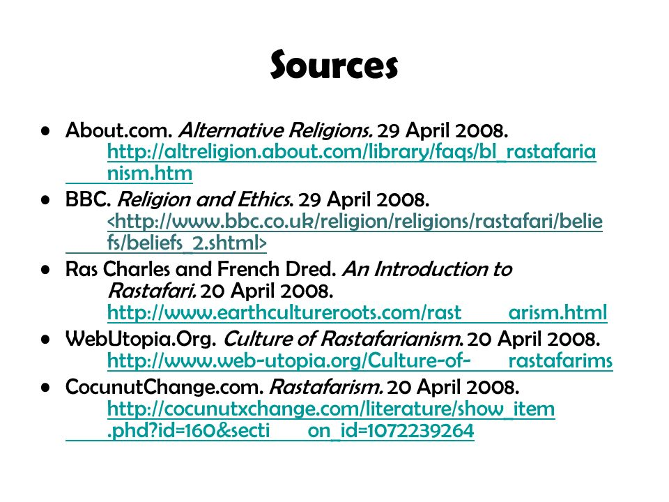 Sources About.com. Alternative Religions. 29 April 2008. http://altreligion.about.com/library/faqs/bl_rastafaria nism.htm http://altreligion.about.com