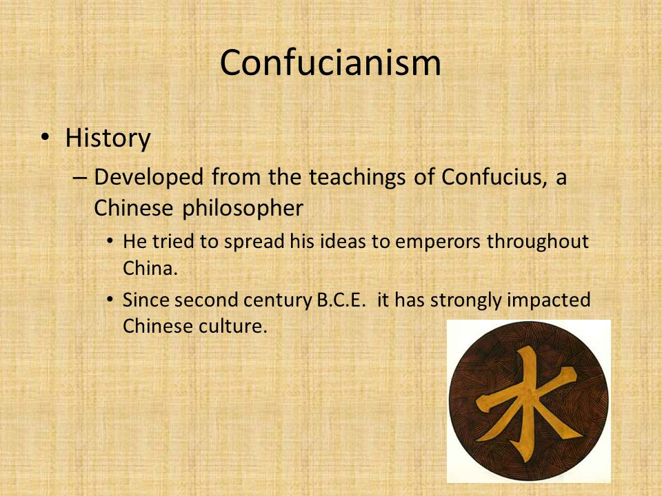 Confucianism History – Developed from the teachings of Confucius, a Chinese philosopher He tried to spread his ideas to emperors throughout China. Sin