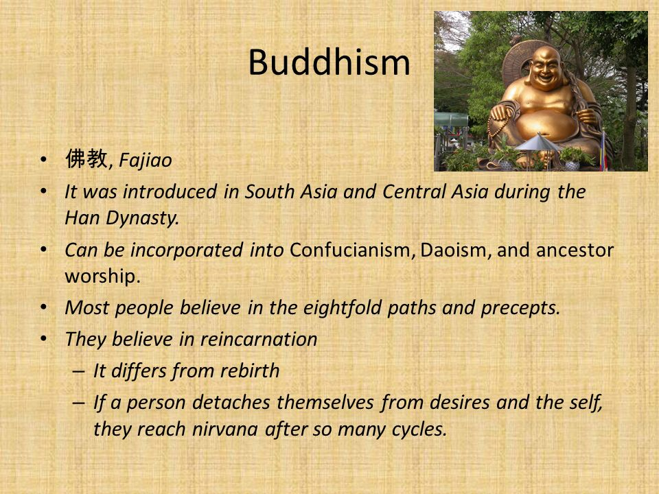 Buddhism, Fajiao It was introduced in South Asia and Central Asia during the Han Dynasty. Can be incorporated into Confucianism, Daoism, and ancestor
