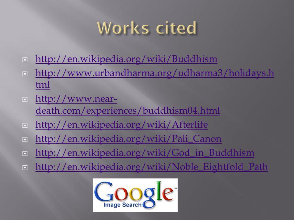 http://en.wikipedia.org/wiki/Buddhism http://www.urbandharma.org/udharma3/holidays.h tml http://www.urbandharma.org/udharma3/holidays.h tml http://www