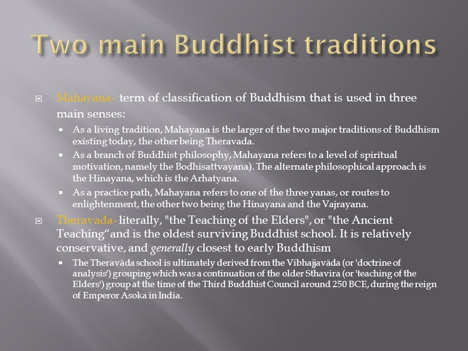 Mahayana- term of classification of Buddhism that is used in three main senses: As a living tradition, Mahayana is the larger of the two major traditi