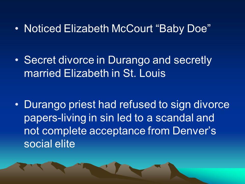 Noticed Elizabeth McCourt Baby Doe Secret divorce in Durango and secretly married Elizabeth in St.