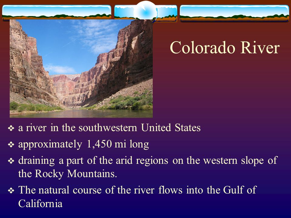 Colorado River a river in the southwestern United States approximately 1,450 mi long draining a part of the arid regions on the western slope of the R