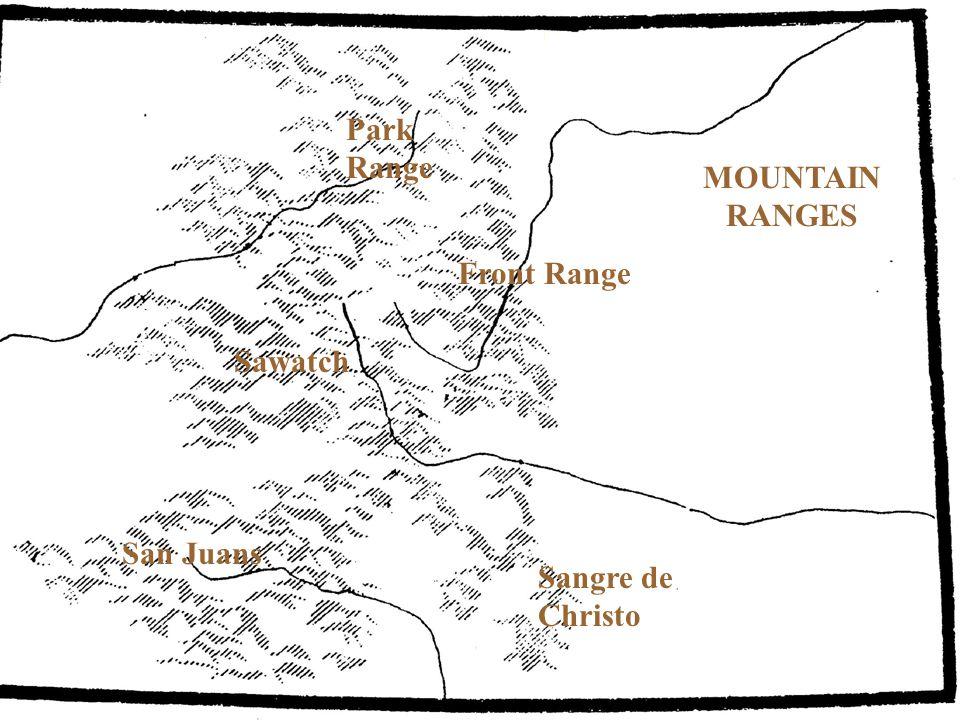 Sangre de Christo San Juans Front Range Sawatch Park Range MOUNTAIN RANGES