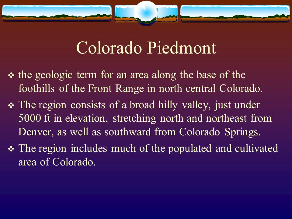 the geologic term for an area along the base of the foothills of the Front Range in north central Colorado. The region consists of a broad hilly valle