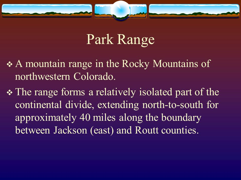 MOUNTAIN PARKS Were at one time lakes Elevation between 7,000 and 8,000 feet; too high for tended agriculture so people make a living with grazing All are centrally located