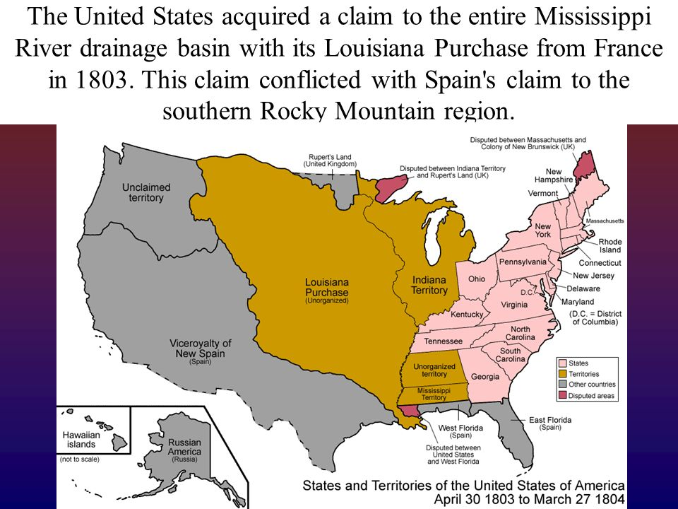The United States acquired a claim to the entire Mississippi River drainage basin with its Louisiana Purchase from France in 1803. This claim conflict