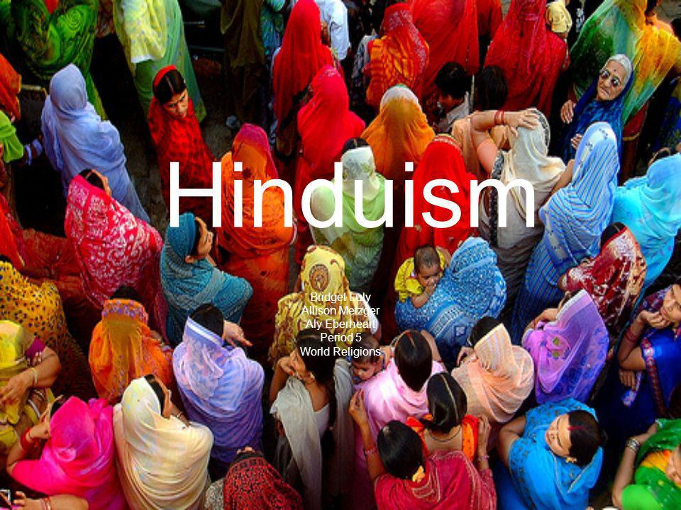Hinduism Bridget Luly Allison Metzger Aly Eberheart Period 5 World Religions