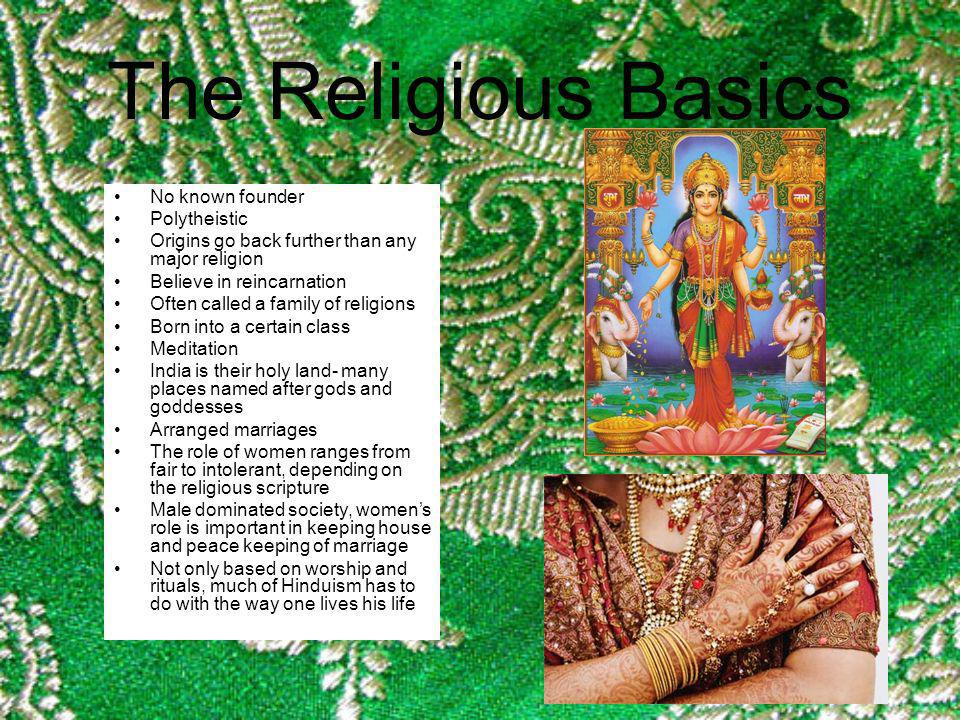 The Religious Basics No known founder Polytheistic Origins go back further than any major religion Believe in reincarnation Often called a family of r