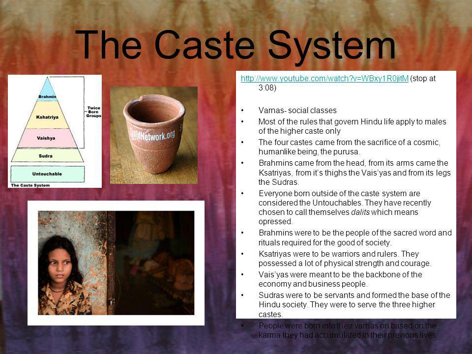 The Caste System http://www.youtube.com/watch?v=WBxy1R0jitMhttp://www.youtube.com/watch?v=WBxy1R0jitM (stop at 3:08) Varnas- social classes Most of th