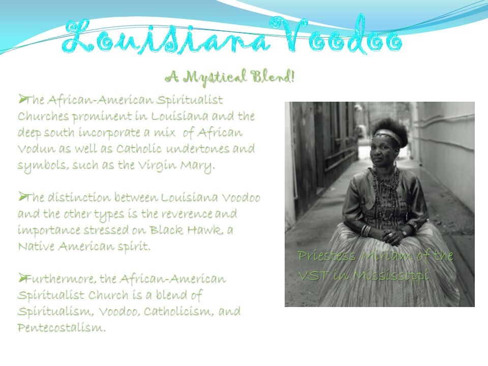 Priestess Miriam of the VST in Mississippi The African-American Spiritualist Churches prominent in Louisiana and the deep south incorporate a mix of A