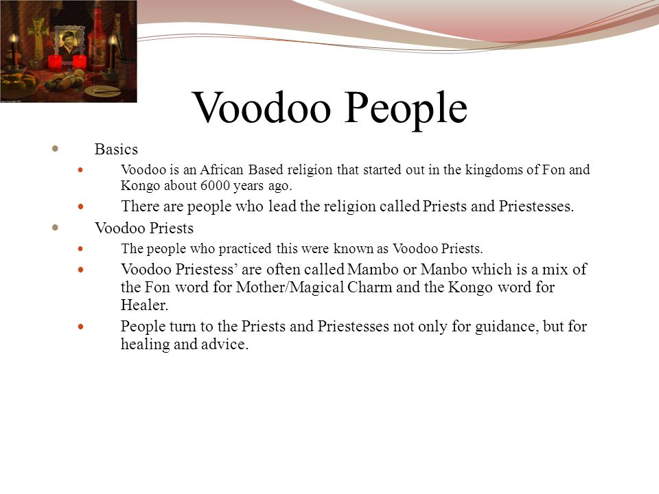 Voodoo People Basics Voodoo is an African Based religion that started out in the kingdoms of Fon and Kongo about 6000 years ago. There are people who