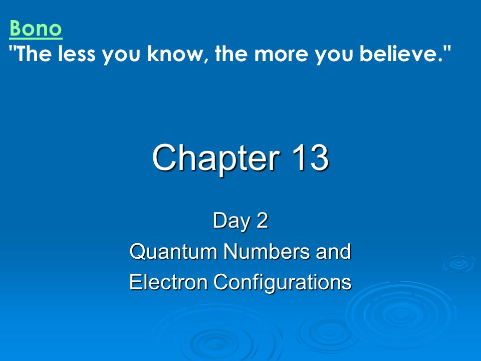 Chapter 13 Day 2 Quantum Numbers and Electron Configurations Bono