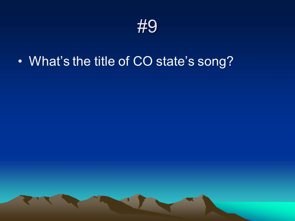 #9 Whats the title of CO states song?