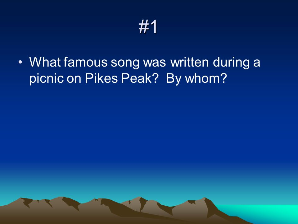 #1 What famous song was written during a picnic on Pikes Peak? By whom?