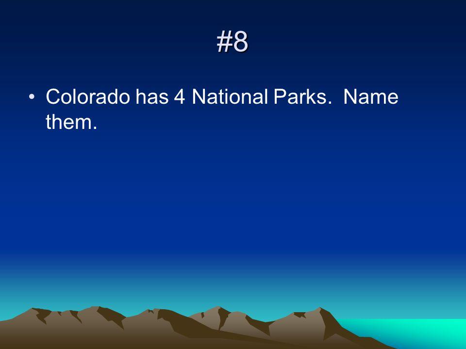 #8 Colorado has 4 National Parks. Name them.