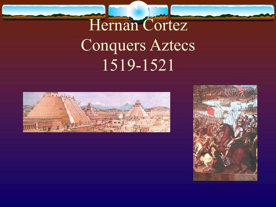 Hernan Cortez Conquers Aztecs 1519-1521