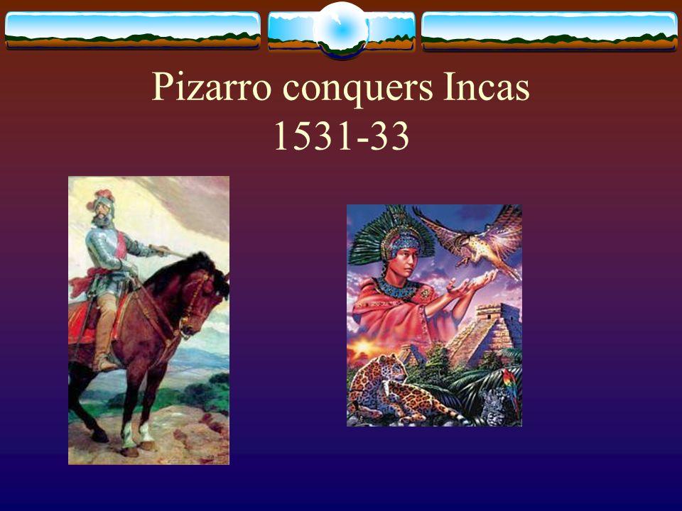 Pizarro conquers Incas 1531-33