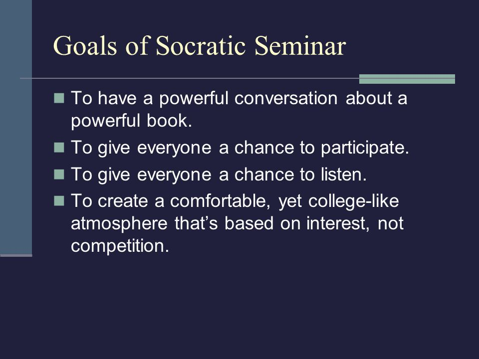 Goals of Socratic Seminar To have a powerful conversation about a powerful book. To give everyone a chance to participate. To give everyone a chance t