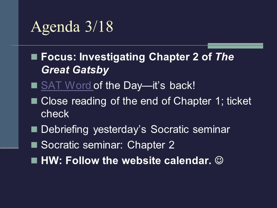 Agenda 3/18 Focus: Investigating Chapter 2 of The Great Gatsby SAT Word of the Dayits back! SAT Word Close reading of the end of Chapter 1; ticket che