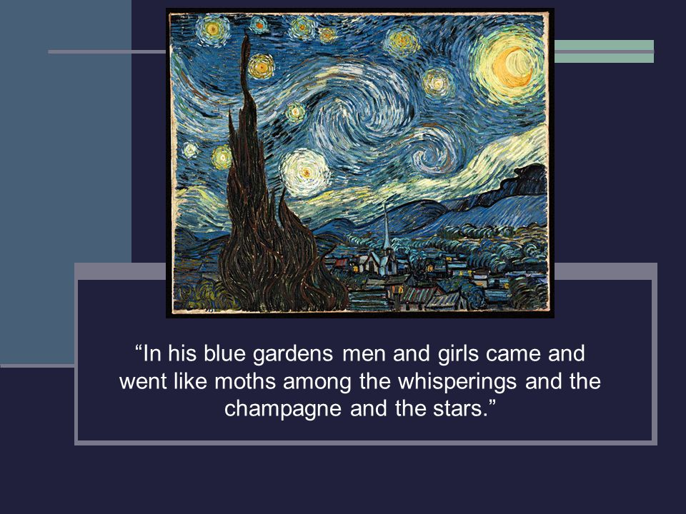 In his blue gardens men and girls came and went like moths among the whisperings and the champagne and the stars.