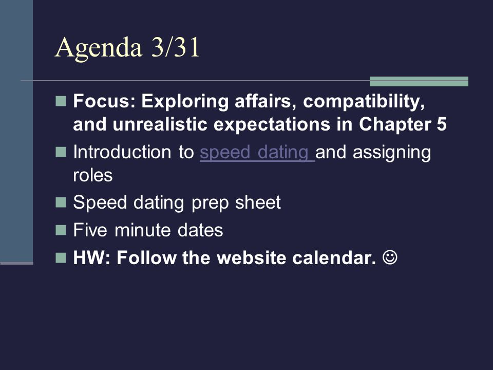 Agenda 3/31 Focus: Exploring affairs, compatibility, and unrealistic expectations in Chapter 5 Introduction to speed dating and assigning rolesspeed d
