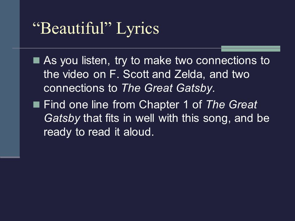 Beautiful Lyrics As you listen, try to make two connections to the video on F. Scott and Zelda, and two connections to The Great Gatsby. Find one line