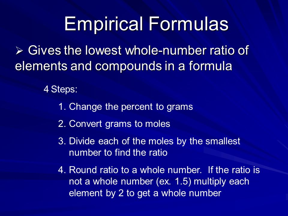 Empirical Formulas Gives the lowest whole-number ratio of elements and compounds in a formula Gives the lowest whole-number ratio of elements and comp