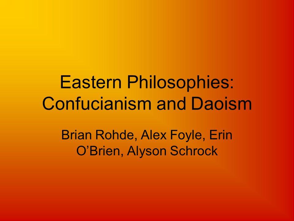 Eastern Philosophies: Confucianism and Daoism Brian Rohde, Alex Foyle, Erin OBrien, Alyson Schrock