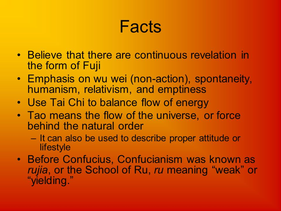 Facts Believe that there are continuous revelation in the form of Fuji Emphasis on wu wei (non-action), spontaneity, humanism, relativism, and emptine