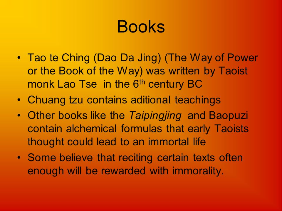 Books Tao te Ching (Dao Da Jing) (The Way of Power or the Book of the Way) was written by Taoist monk Lao Tse in the 6 th century BC Chuang tzu contai
