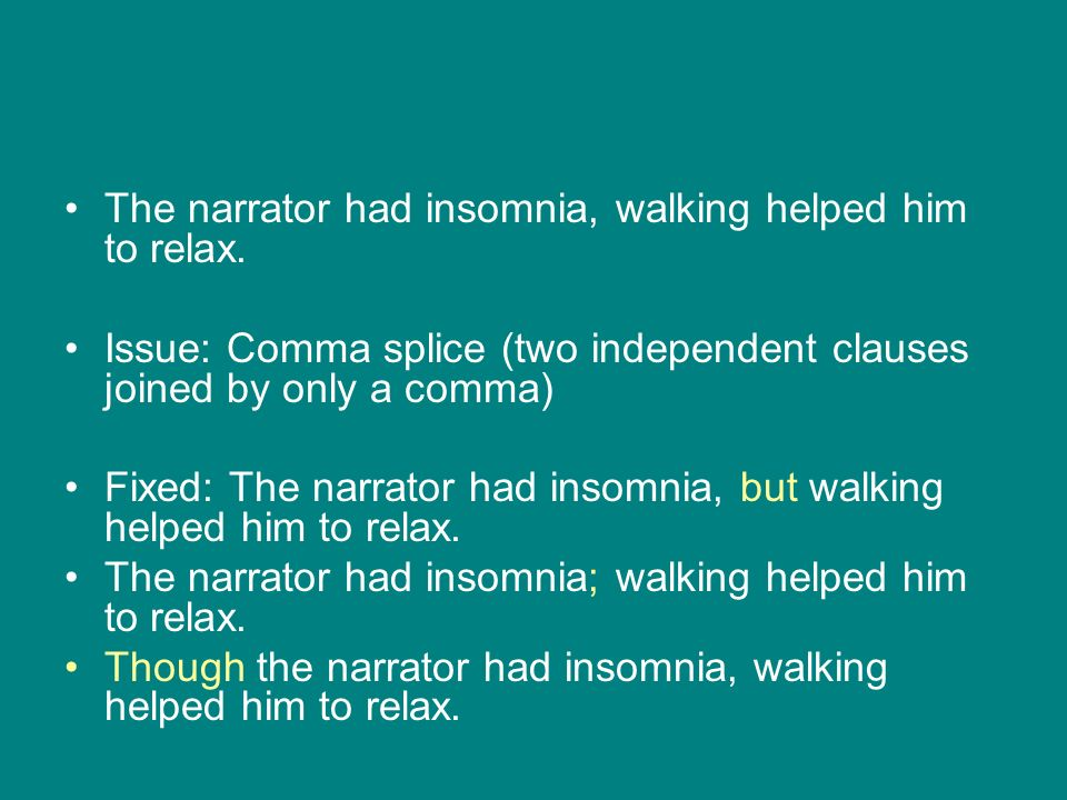 The narrator had insomnia, walking helped him to relax.