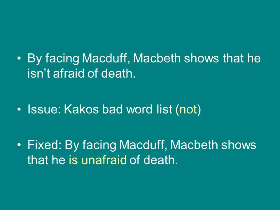By facing Macduff, Macbeth shows that he isnt afraid of death.
