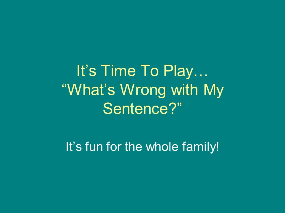 Its Time To Play… Whats Wrong with My Sentence Its fun for the whole family!