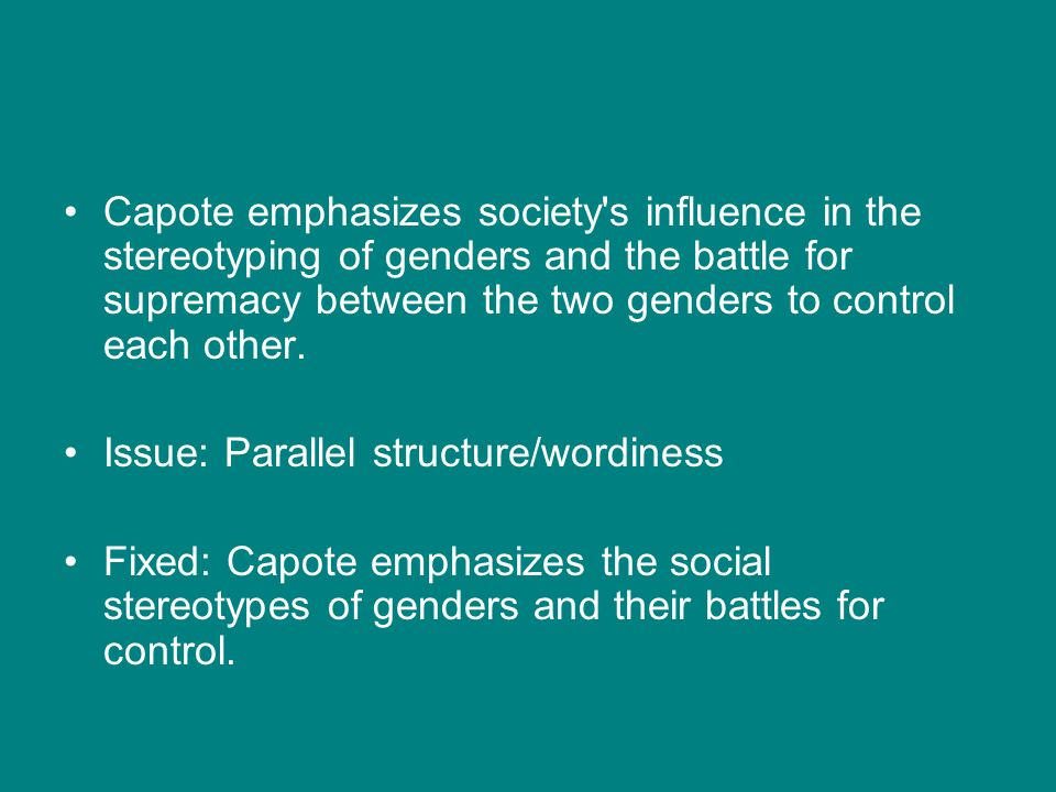 Capote emphasizes society s influence in the stereotyping of genders and the battle for supremacy between the two genders to control each other.