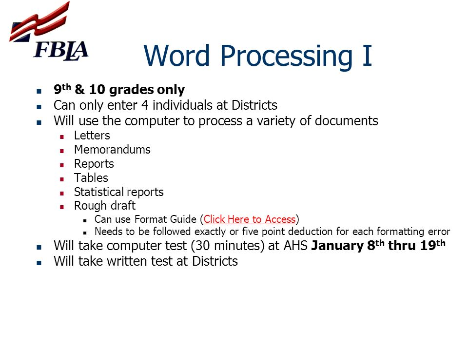 Word Processing I 9 th & 10 grades only Can only enter 4 individuals at Districts Will use the computer to process a variety of documents Letters Memo